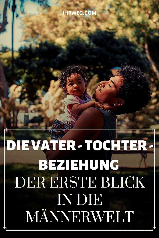 Die Vater - Tochter - Beziehung – Der Erste Blick In Die Männerwelt