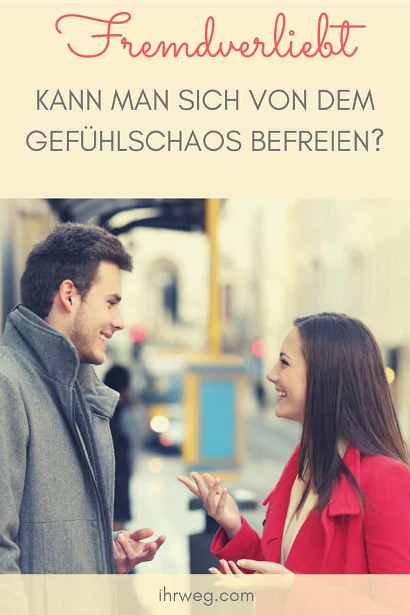 Fremdverliebt - Kann Man Sich Von Dem Gefühlschaos Befreien?