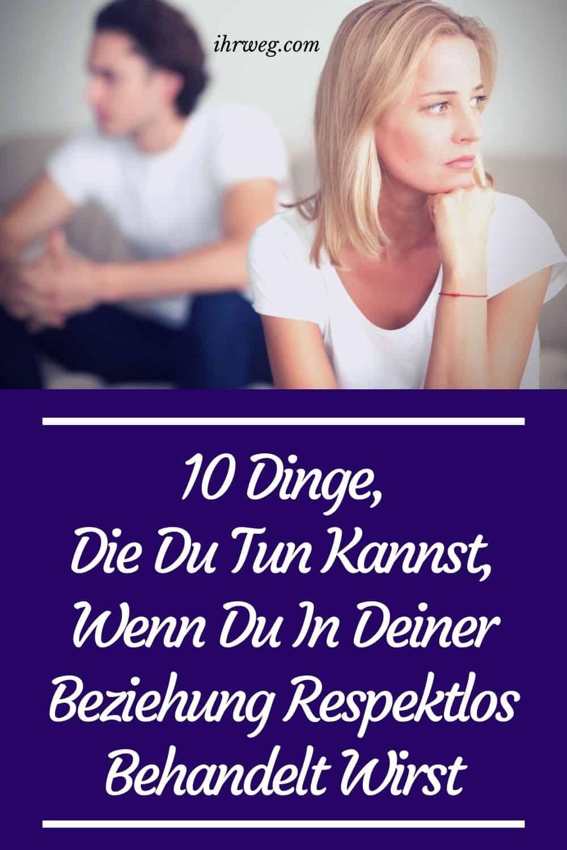 10 Dinge, Die Du Tun Kannst, Wenn Du In Deiner Beziehung Respektlos Behandelt Wirst