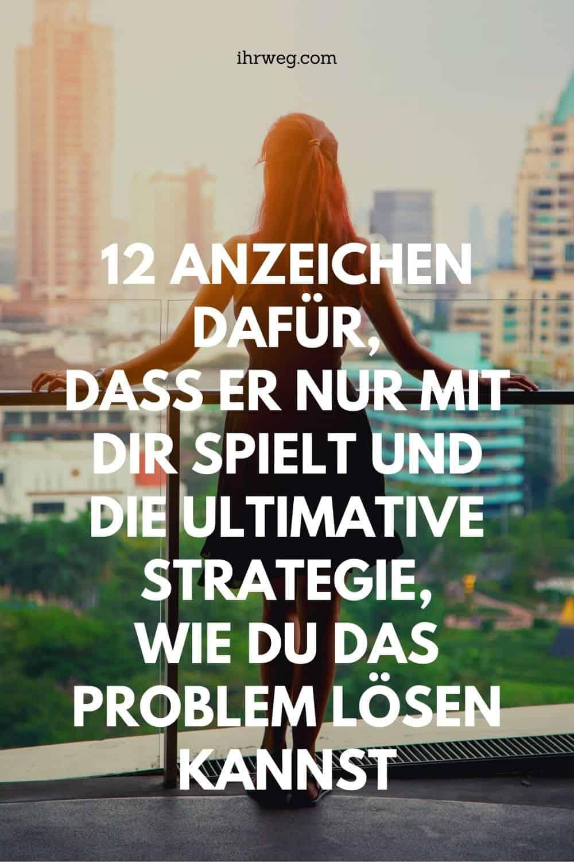 12 Anzeichen Dafür, Dass Er Nur Mit Dir Spielt Und Die Ultimative Strategie, Wie Du Das Problem Lösen Kannst