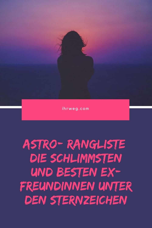 Astro- Rangliste Die Schlimmsten Und Besten Ex- Freundinnen Unter Den Sternzeichen