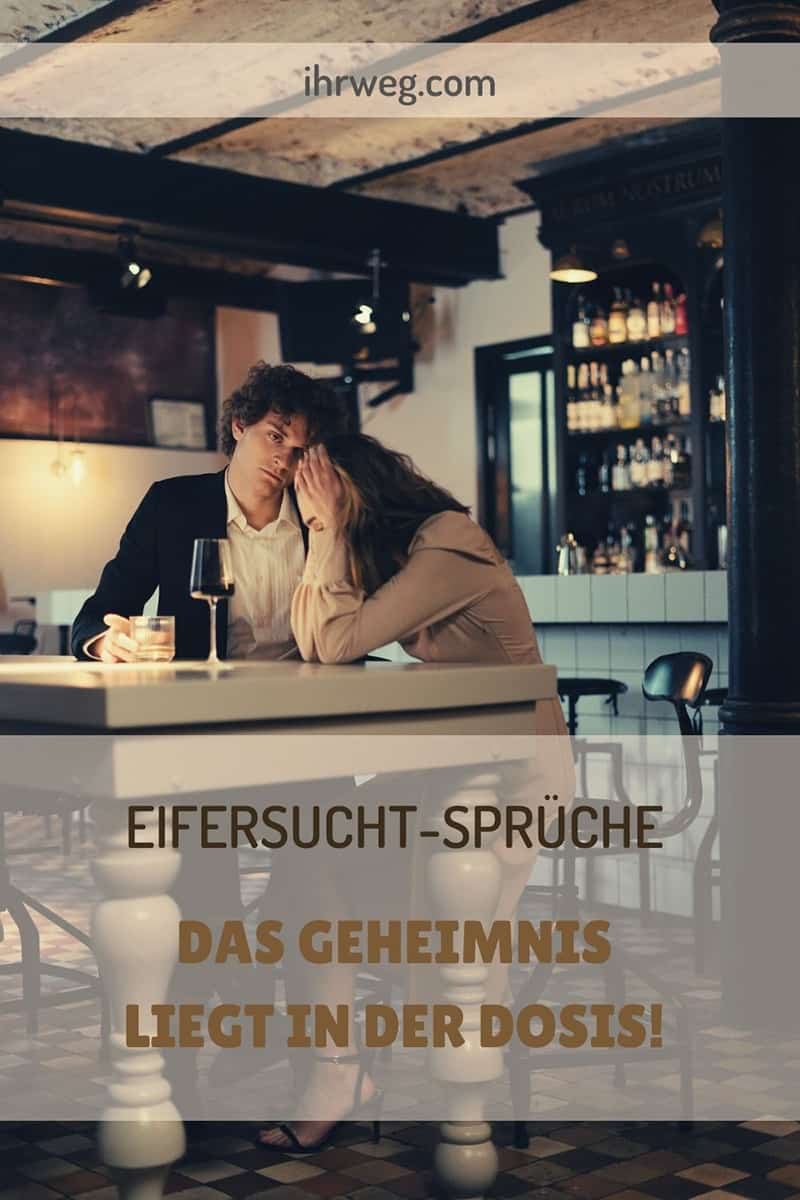 Eifersucht-Sprüche - Das Geheimnis Liegt In Der Dosis!