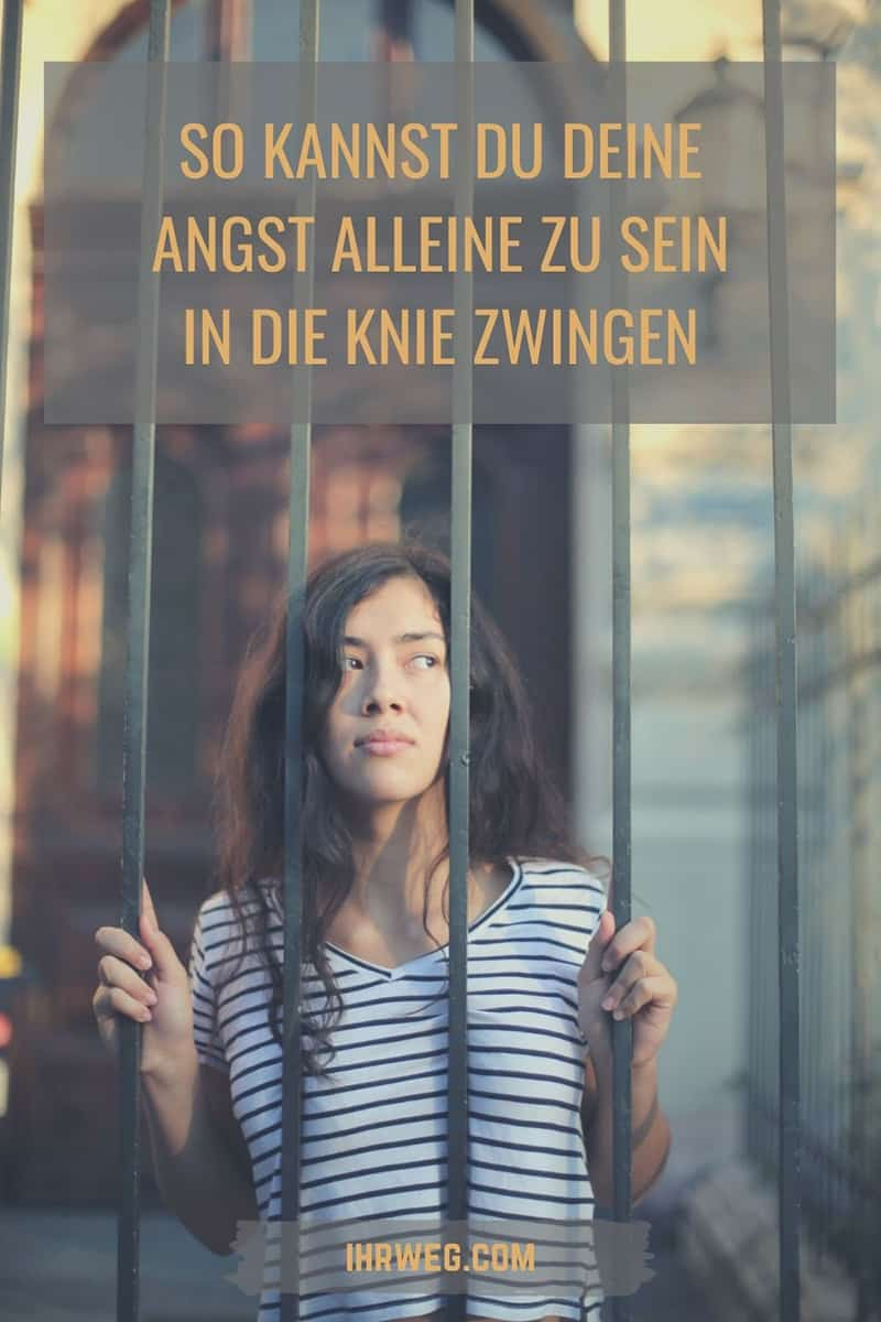 So Kannst Du Deine Angst Alleine Zu Sein In Die Knie Zwingen