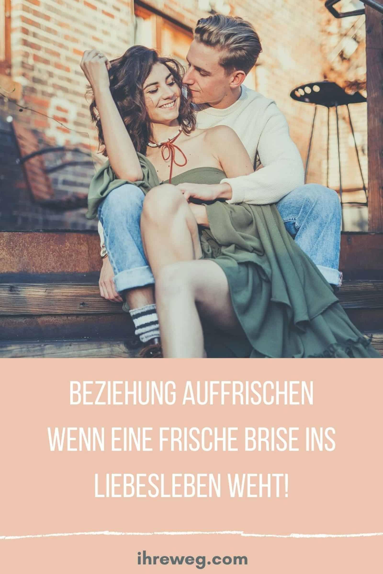 Beziehung Auffrischen Wenn Eine Frische Brise Ins Liebesleben Weht!