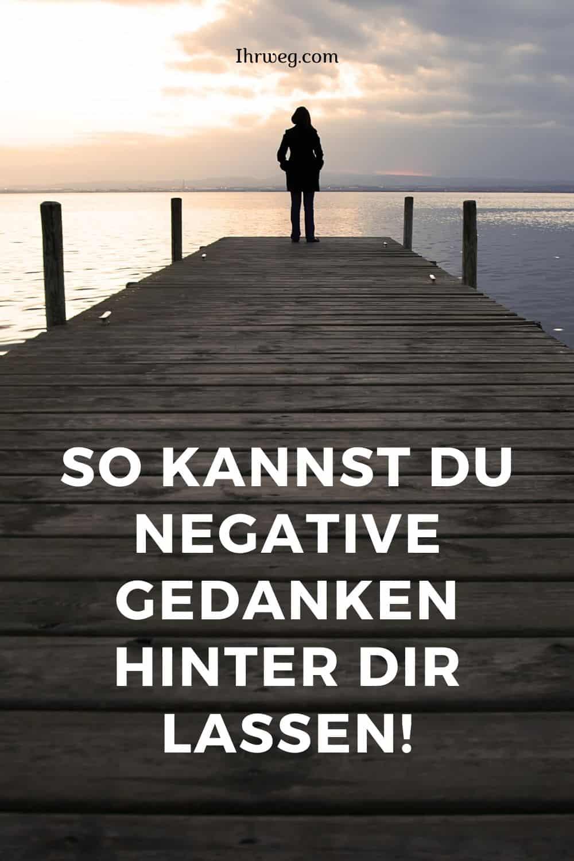 So Kannst Du Negative Gedanken Hinter Dir Lassen!