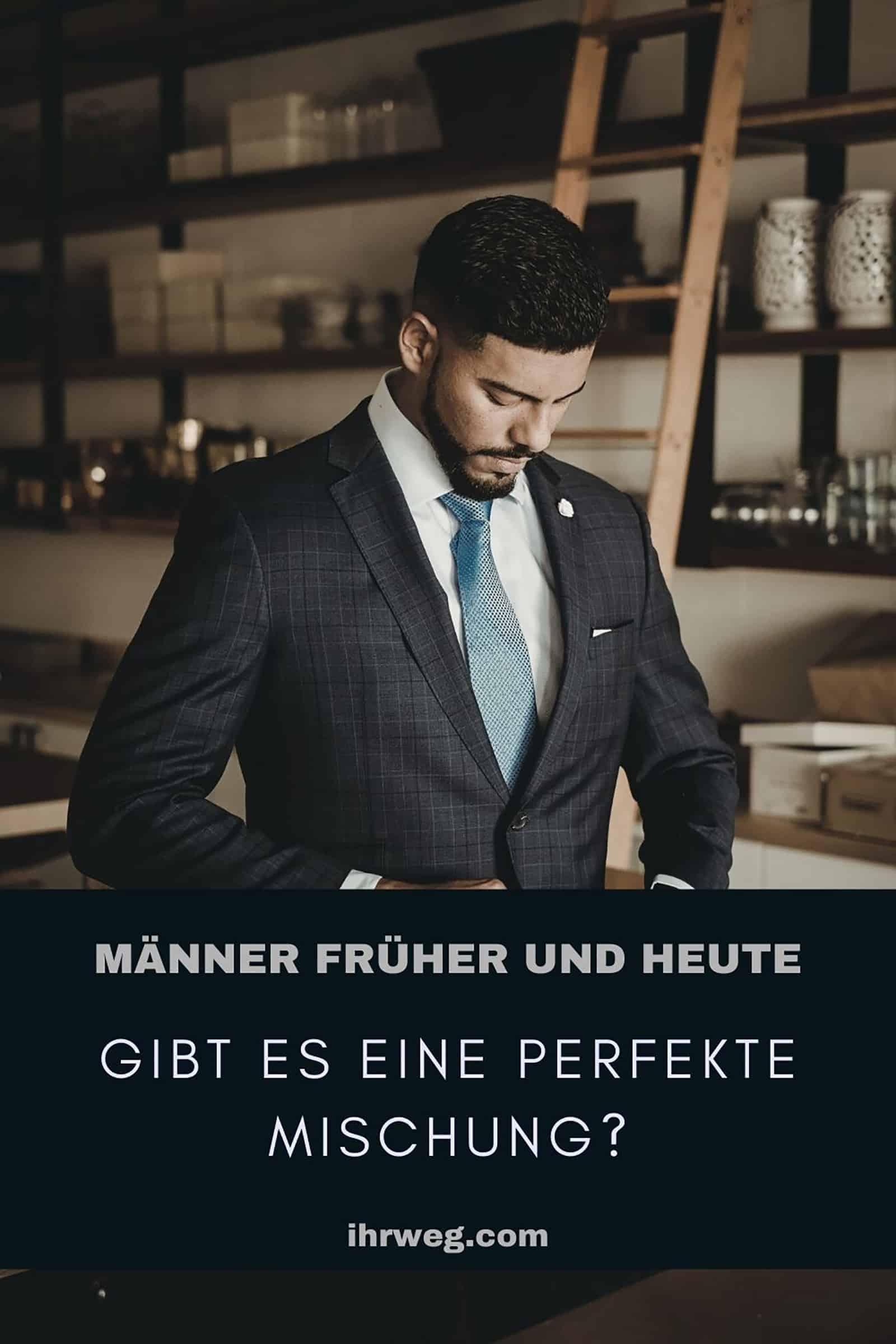 Männer Früher Und Heute: Gibt Es Eine Perfekte Mischung?