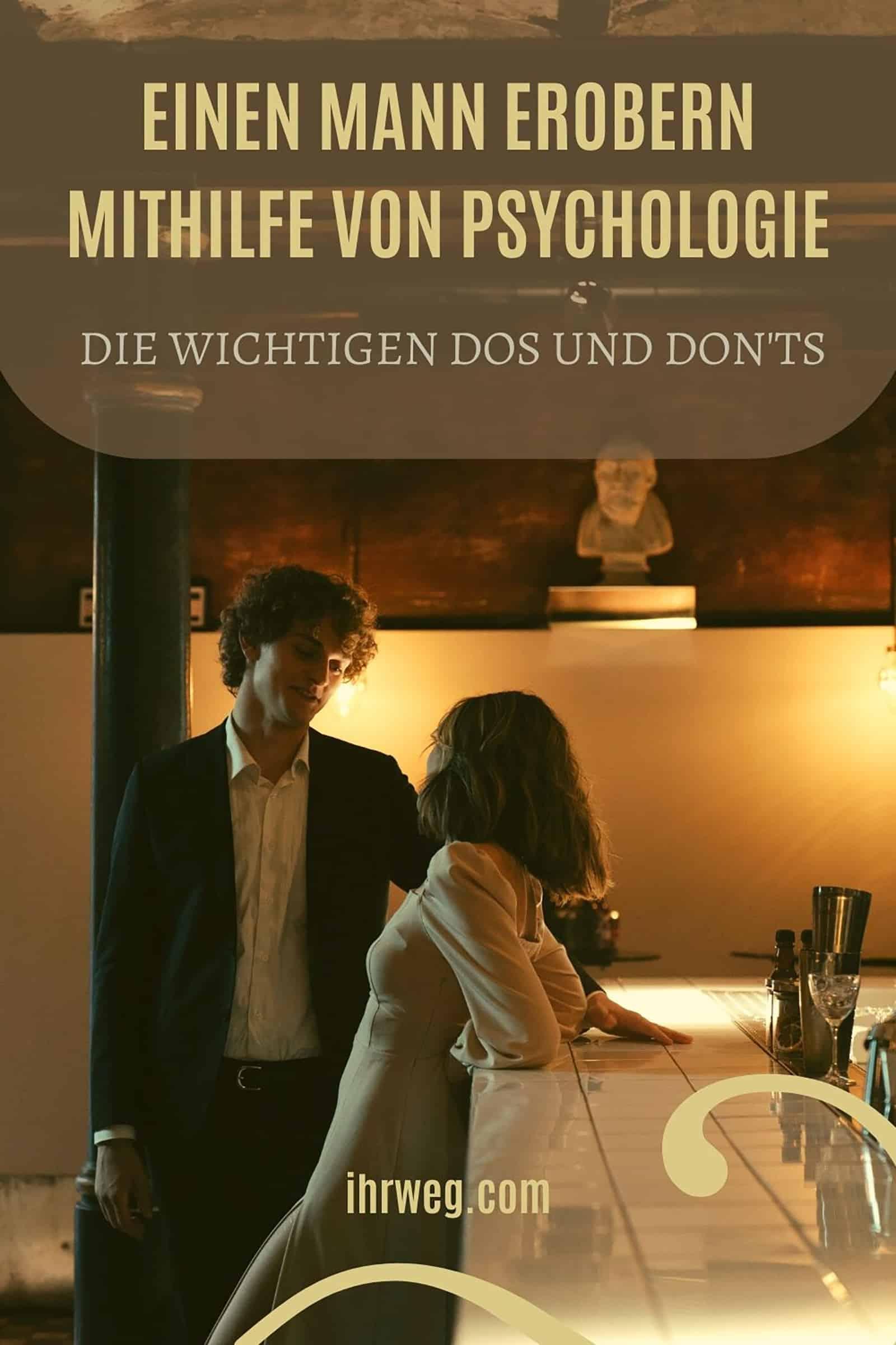 Einen Mann Erobern Mithilfe Von Psychologie Die Wichtigen Dos Und Don'ts