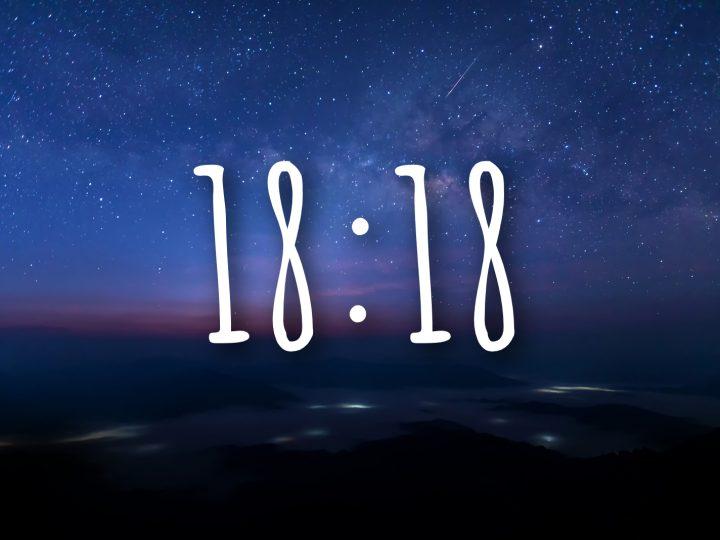18:18 Uhr – wir enthüllen ihre himmlische Bedeutung!