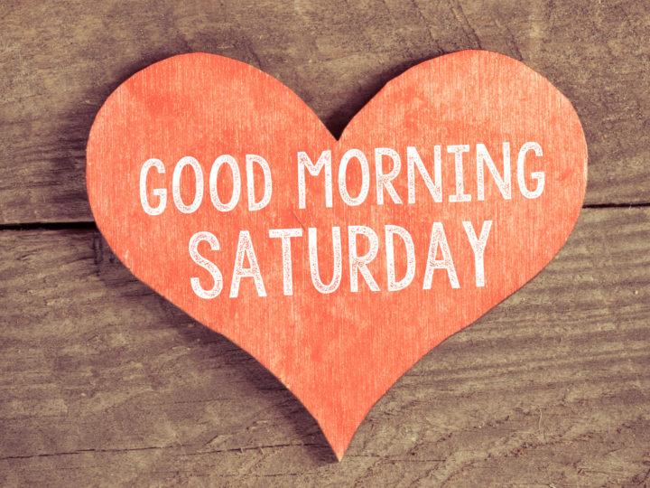 Guten Morgen, Samstag ist da! Sprüche und Grüße für den Wochenendbeginn
